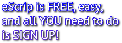 eScrip is FREE, easy, and all YOU need to do is SIGN UP!